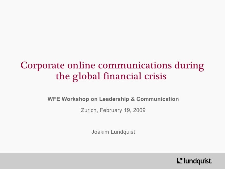 Corporate online communications during the global financial crisis  WFE Workshop on Leadership & Communication Zurich, Feb...