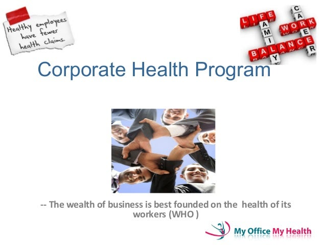 Corporate Health Program -- The wealth of business is best founded on the health of its workers (WHO )