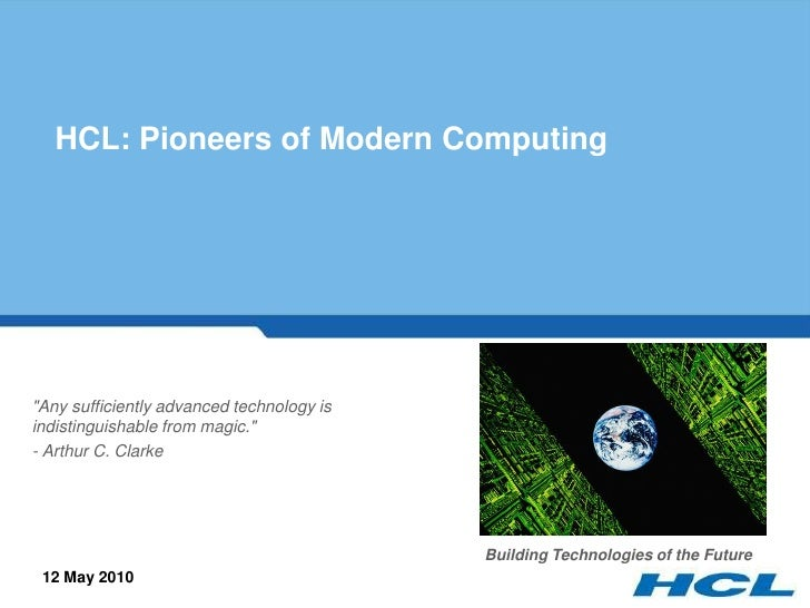 """HCL: Pioneers of Modern Computing     """"Any sufficiently advanced technology is indistinguishable from magic."""" - Arthur C. ..."""