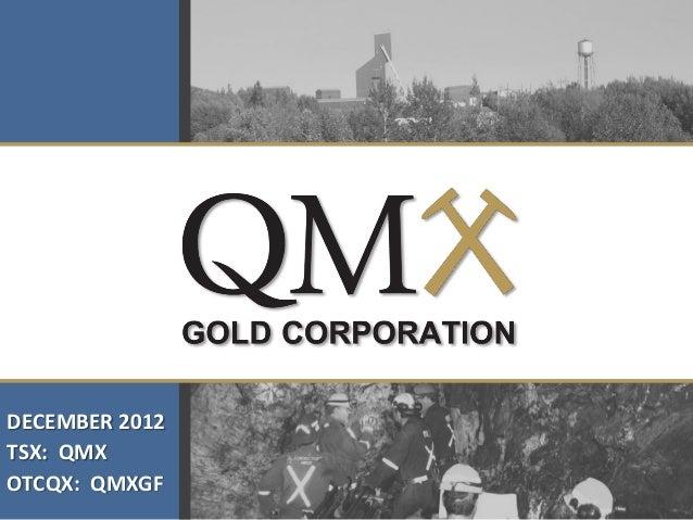 DECEMBER 2012TSX: QMXOTCQX: QMXGF