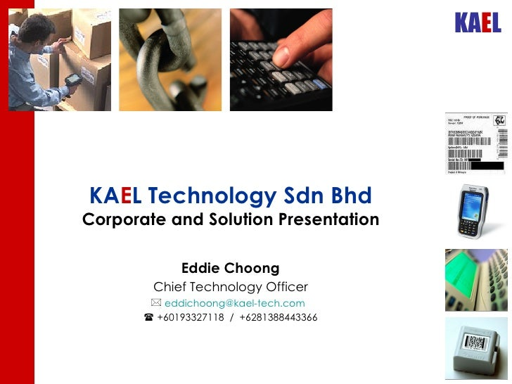 KA E L Technology Sdn Bhd Corporate and Solution Presentation <ul><li>Eddie Choong </li></ul><ul><li>Chief Technology Offi...