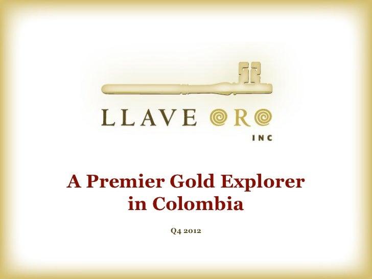 A Premier Gold Explorer     in Colombia          Q4 2012