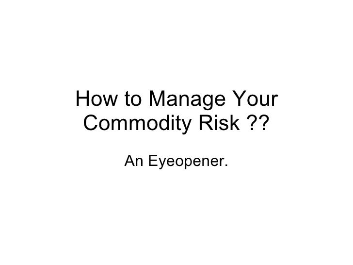 How to Manage Your Commodity Risk ?? An Eyeopener.