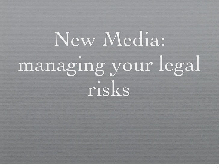 New Media: managing your legal       risks                         1