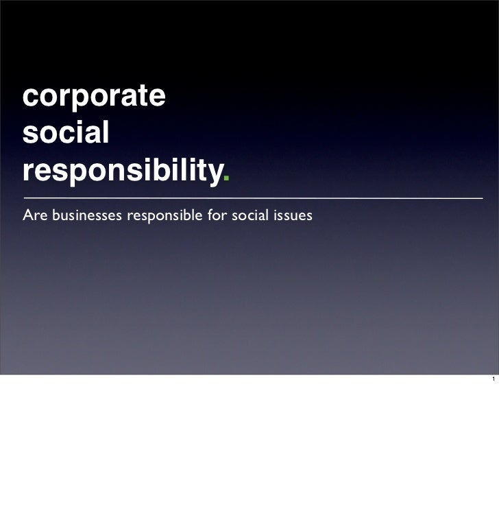 corporate social responsibility. Are businesses responsible for social issues                                             ...