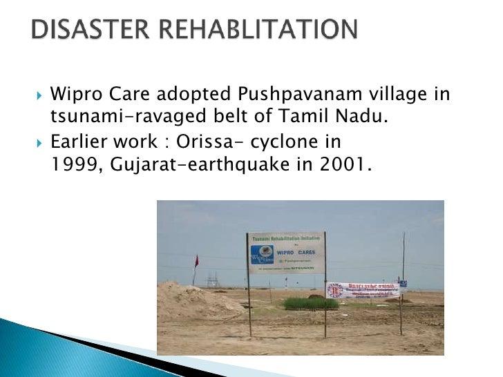    Wipro Care adopted Pushpavanam village in    tsunami-ravaged belt of Tamil Nadu.   Earlier work : Orissa- cyclone in ...