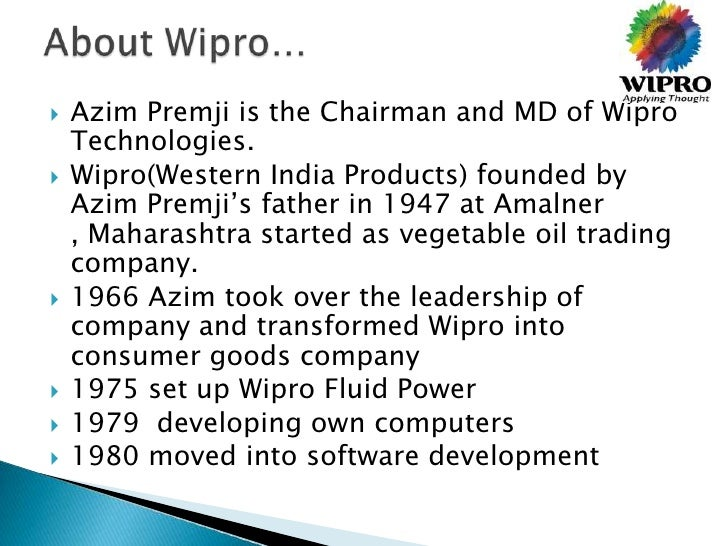    Azim Premji is the Chairman and MD of Wipro    Technologies.   Wipro(Western India Products) founded by    Azim Premj...