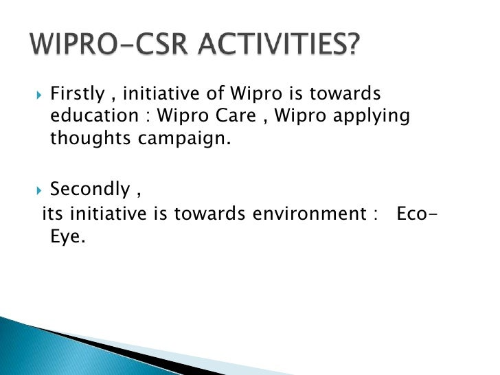    Firstly , initiative of Wipro is towards    education : Wipro Care , Wipro applying    thoughts campaign.Secondly ,it...