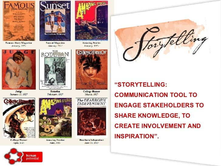 """ STORYTELLING: COMMUNICATION TOOL TO  ENGAGE STAKEHOLDERS TO SHARE KNOWLEDGE, TO CREATE INVOLVEMENT AND INSPIRATION""."