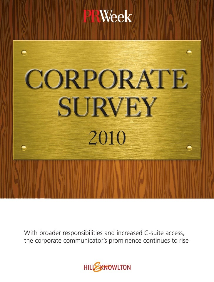 CORPORATE   SURVEY    With broader responsibilities and increased C-suite access, the corporate communicator's prominence ...