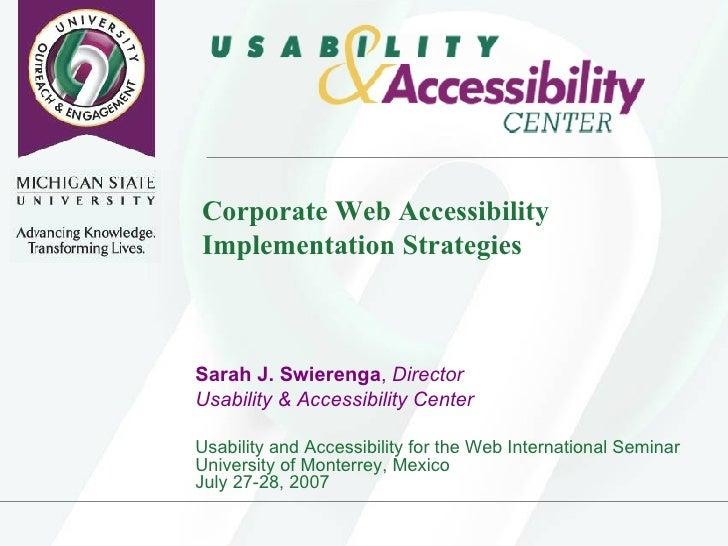 Corporate Web Accessibility Implementation Strategies  <ul><li>Sarah J. Swierenga ,  Director </li></ul><ul><li>Usability ...