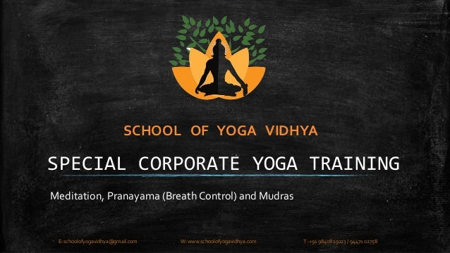SCHOOL OF YOGA VIDHYA  SPECIAL CORPORATE YOGA TRAINING  Meditation, Pranayama (Breath Control) and Mudras  E: schoolofyoga...