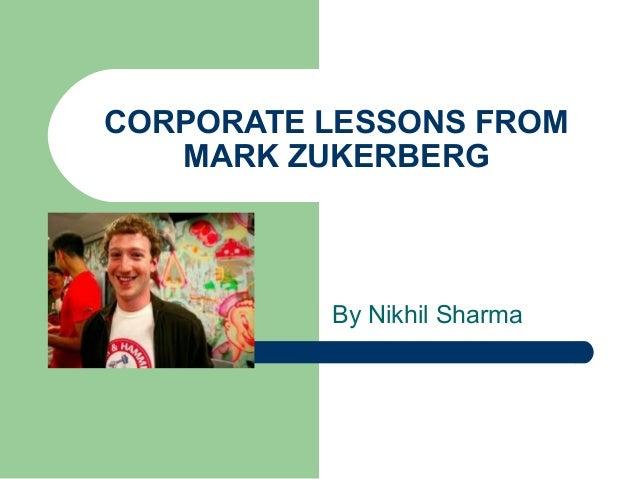 CORPORATE LESSONS FROM   MARK ZUKERBERG          By Nikhil Sharma