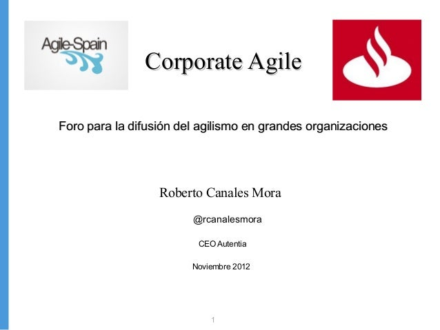 Corporate AgileForo para la difusión del agilismo en grandes organizaciones                  Roberto Canales Mora         ...