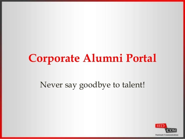 Corporate Alumni Portal Never say goodbye to talent!