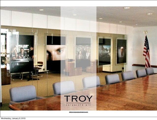 www.troycorporateart.comWednesday, January 9, 2013