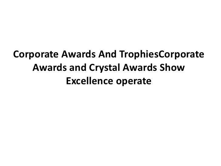 Corporate Awards And TrophiesCorporate    Awards and Crystal Awards Show           Excellence operate