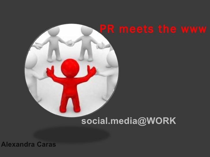 PR meets the www     <ul><li>social . media @WORK </li></ul><ul><li>Alexandra Caras </li></ul>