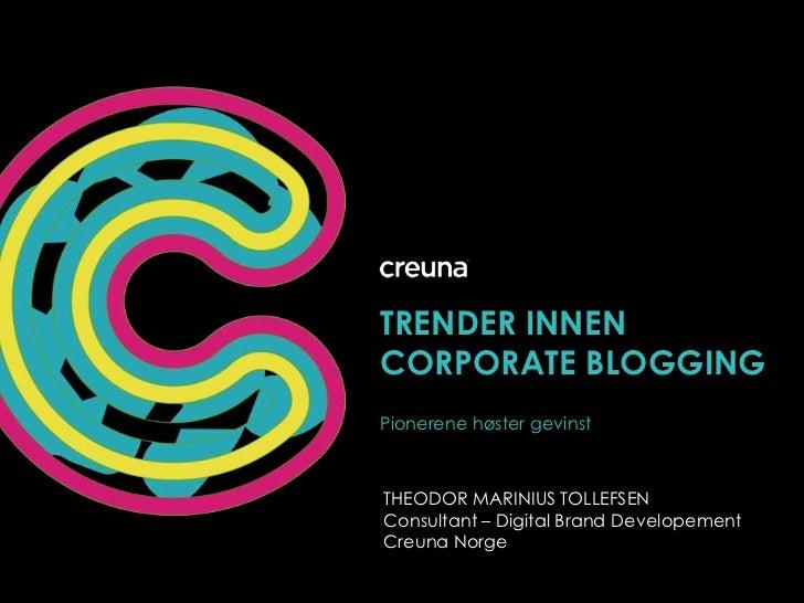 Trender innen Corporateblogging<br />Pionerene høster gevinst<br />THEODOR MARINIUS TOLLEFSEN<br />Consultant – Digital Br...