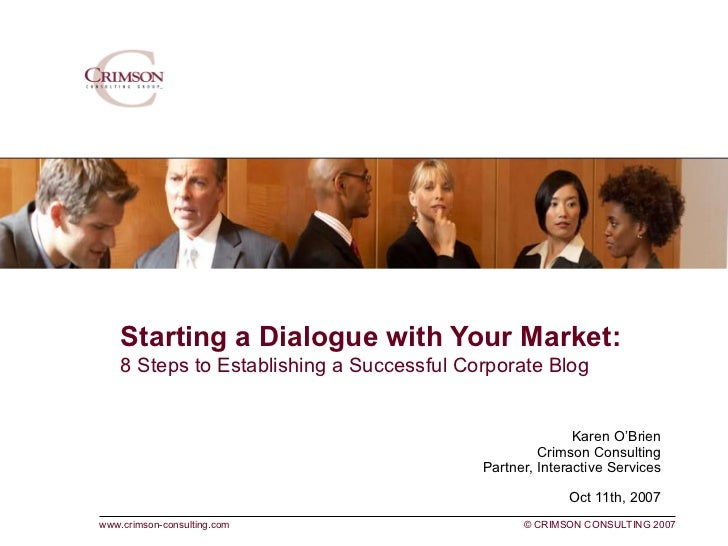 Karen O'Brien Crimson Consulting Partner, Interactive Services Oct 11th, 2007 Starting a Dialogue with Your Market:  8 S...