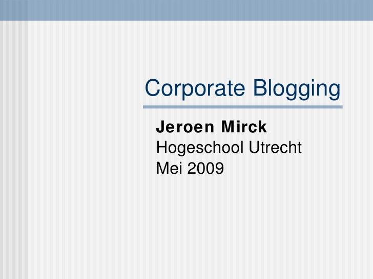 Corporate Blogging Jeroen Mirck Hogeschool Utrecht  Mei 2009