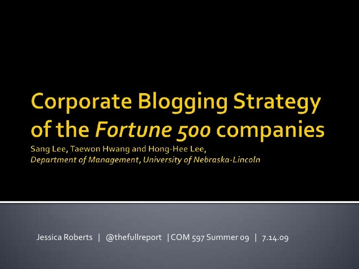 Corporate Blogging Strategy of the Fortune 500 companiesSang Lee, TaewonHwang and Hong-Hee Lee,Department of Management, U...
