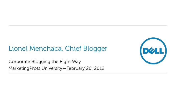 Lionel Menchaca, Chief BloggerCorporate Blogging the Right WayMarketingProfs University—February 20, 2012