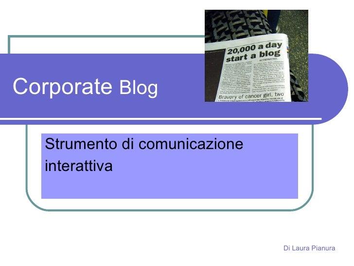 Corporate  Blog Strumento di comunicazione  interattiva Di Laura Pianura