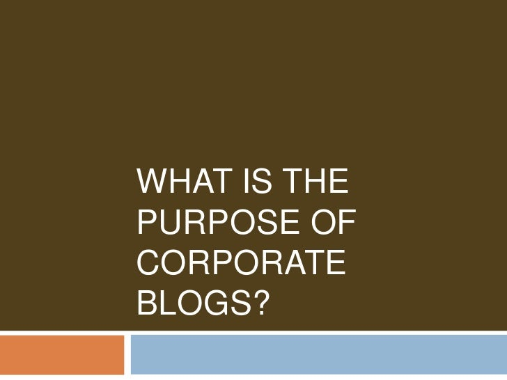 What is the Purpose of Corporate Blogs?<br />