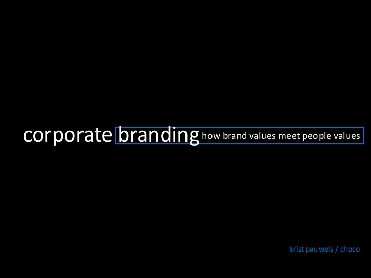 corporate branding <br />how brand values meet peoplevalues<br />krist pauwels / choco<br />