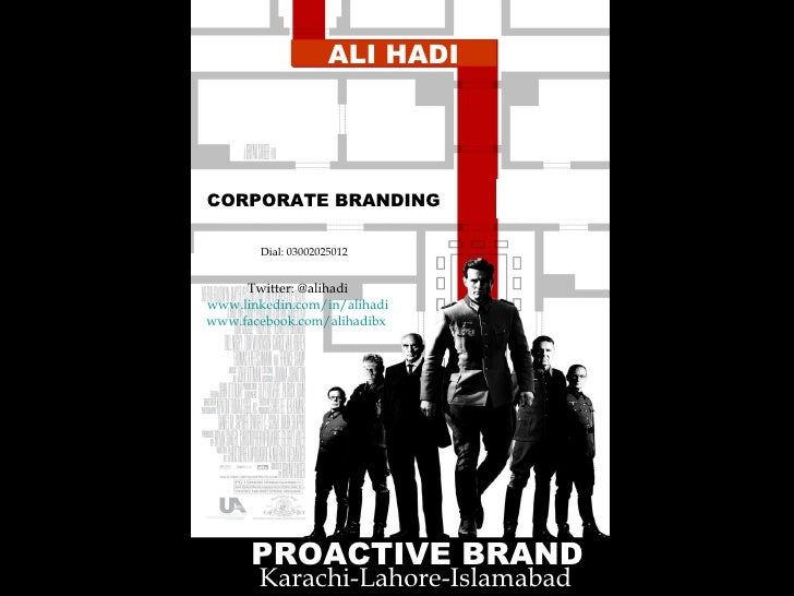ALI HADI Dial: 03002025012 CORPORATE BRANDING PROACTIVE BRAND  Karachi-Lahore-Islamabad Twitter: @alihadi www.linkedin.com...