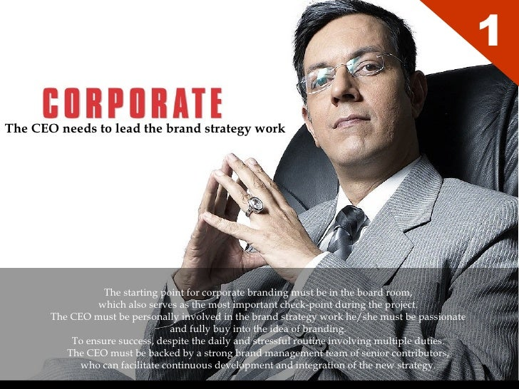 The CEO needs to lead the brand strategy work   1 The starting point for corporate branding must be in the board room,  wh...