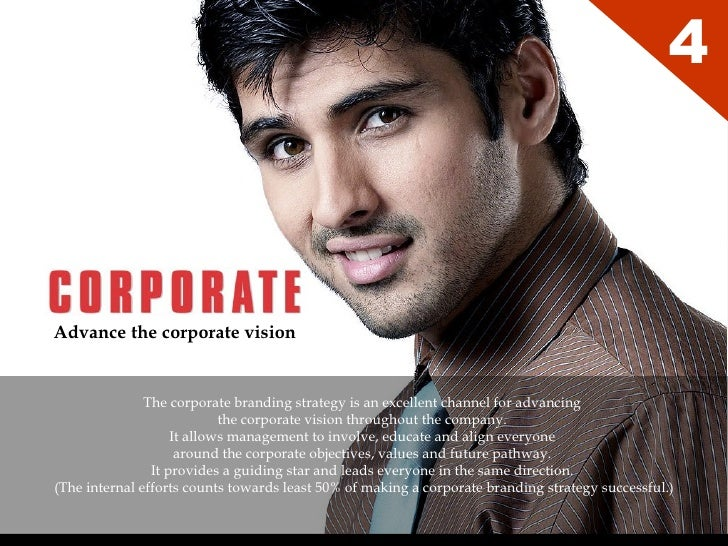 Advance the corporate vision 4 The corporate branding strategy is an excellent channel for advancing  the corporate vision...