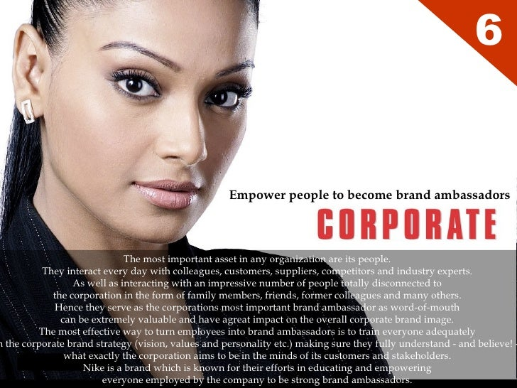 Empower people to become brand ambassadors 6 The most important asset in any organization are its people.  They interact e...