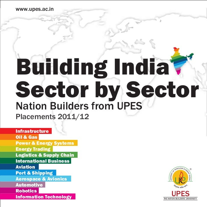 www.upes.ac.inBuilding IndiaSector by SectorNation Builders from UPESPlacements 2011/12InfrastructureOil & GasPower & Ener...