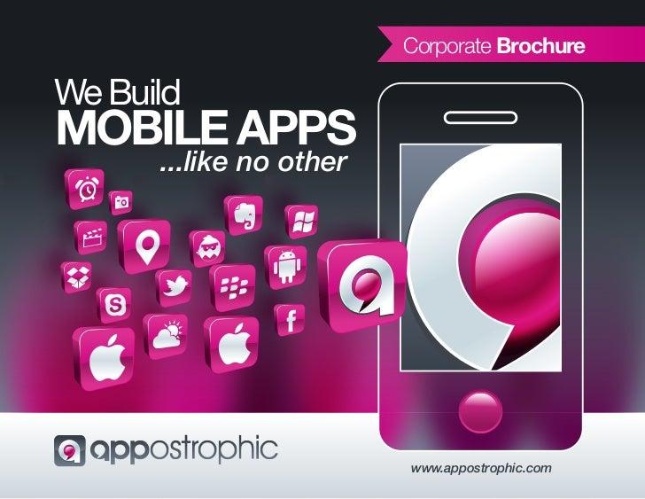 Corporate BrochureWe BuildMOBILE APPS      ...like no other                         www.appostrophic.com