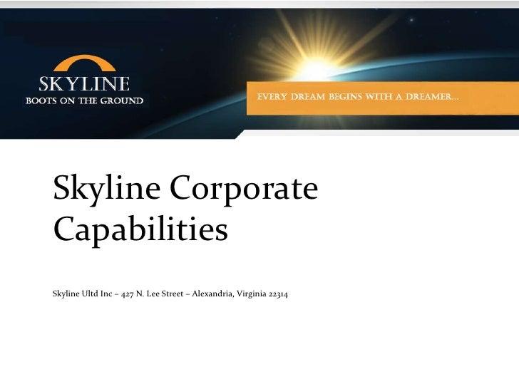 Skyline Corporate Capabilities<br />Skyline Ultd Inc – 427 N. Lee Street – Alexandria, Virginia 22314<br />
