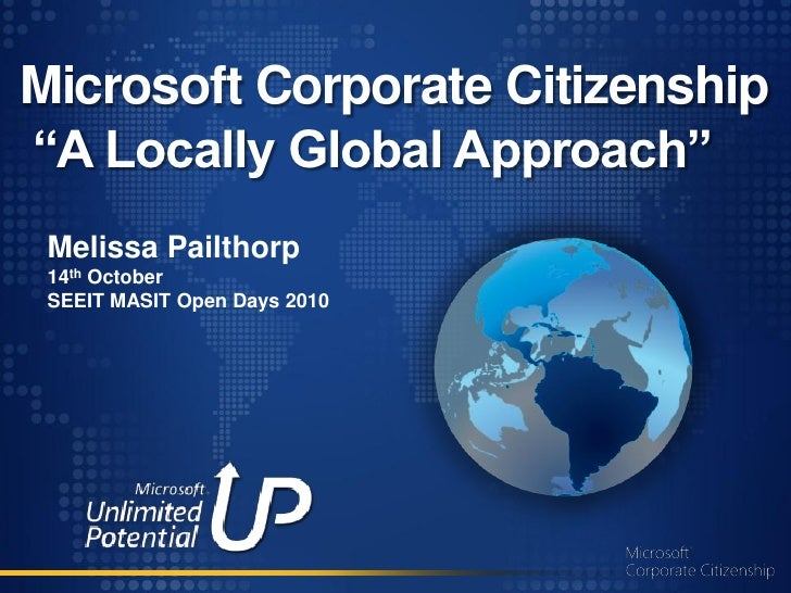 "Microsoft Corporate Citizenship ""A Locally Global Approach""  Melissa Pailthorp  14th October  SEEIT MASIT Open Days 2010"
