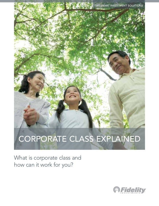 tax-smart investment solutions CORPORATE CLASS EXPLAINEDWhat is corporate class andhow can it work for you?