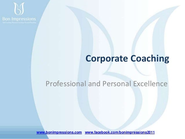 www.bonimpressions.com www.facebook.com/bonimpressions2011 Corporate Coaching Professional and Personal Excellence