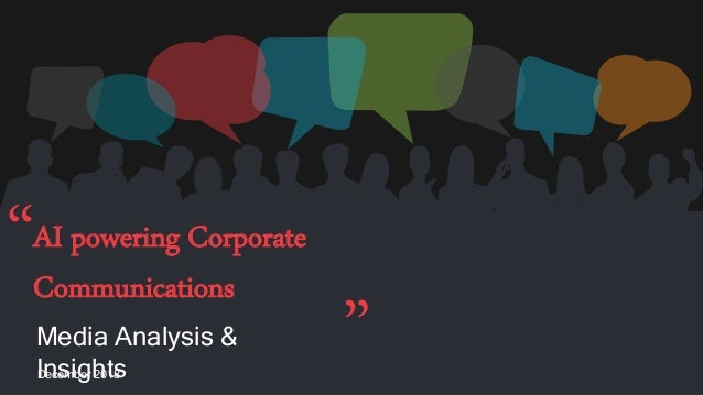 Media Analysis & InsightsDecember 2018 AI powering Corporate Communications