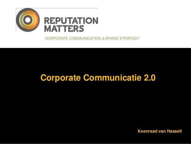 CORPORATE COMMUNICATION & BRAND STRATEGYCorporate Communicatie 2.0                                        Koenraad van Has...