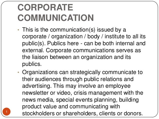 CORPORATE COMMUNICATION 1 • This is the communication(s) issued by a corporate / organization / body / institute to all it...