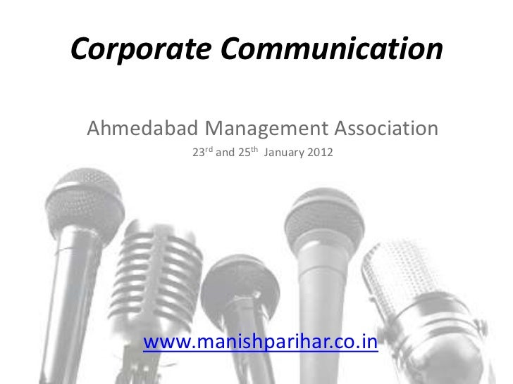 Corporate Communication Ahmedabad Management Association          23rd and 25th January 2012      www.manishparihar.co.in