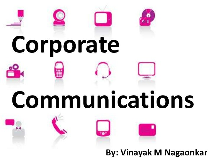 CorporateCommunications       By: Vinayak M Nagaonkar