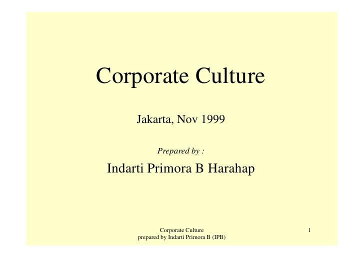 Corporate Culture      Jakarta, Nov 1999             Prepared by : Indarti Primora B Harahap              Corporate Cultur...