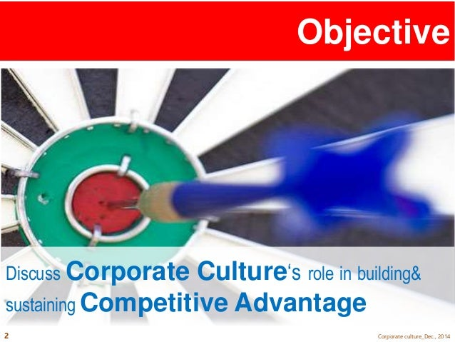corporate culture as competitive advantage Schiller international university 'corporate culture as a competitive advantage' a closer look at different types of corporate cultures and how they affect the global market place.