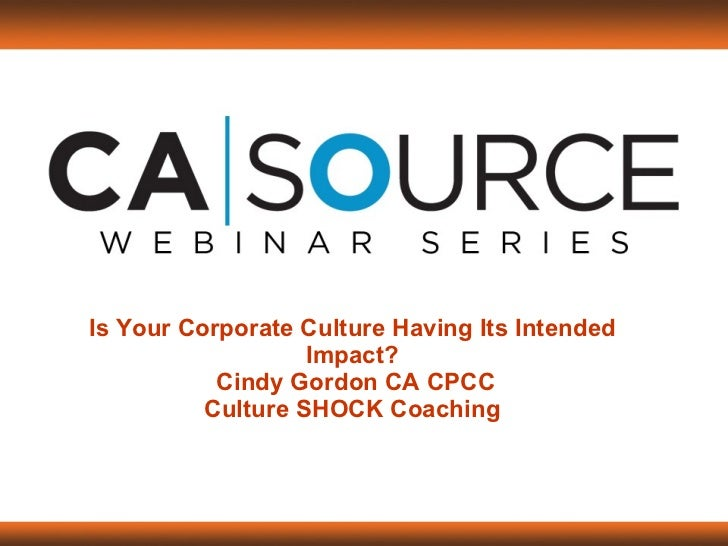 Is Your Corporate Culture Having Its Intended Impact?  Cindy Gordon CA CPCC Culture SHOCK Coaching