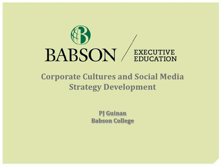 Corporate Cultures and Social Media      Strategy Development              PJ Guinan            Babson College
