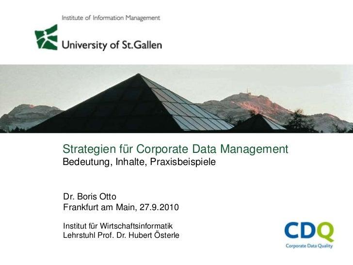Strategien für Corporate Data ManagementBedeutung, Inhalte, PraxisbeispieleDr. Boris OttoFrankfurt am Main, 27.9.2010Insti...